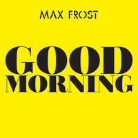Max Frost - Good Morning