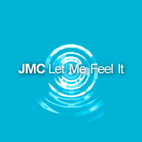 JMC - Let Me Feel It