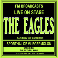 The Eagles - Live On Stage FM Broadcasts - Sporthal De Vliegermolon 10th March 1973