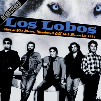 Los Lobos - Live at The Metro, Cincinnati OH 10th December 1984