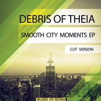 Debris of Theia - Smooth City Moments EP (Cut Version)