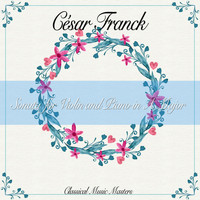 César Franck - Sonata for Violin and Piano in A Major (Classical Music Masters) (Classical Music Masters)