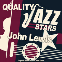 John Lewis - Quality Jazz Stars (Superb Selection of Real Jazz)