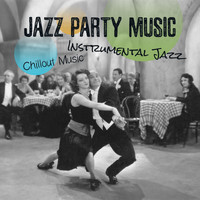 Various Artists - Jazz Party Music (Chillout Music, Instrumental Jazz)