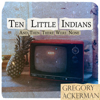 Gregory Ackerman - Ten Little Indians/And Then There Were None