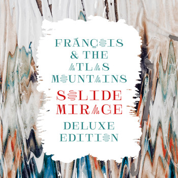 Frànçois & The Atlas Mountains - Solide Mirage (Deluxe Edition)