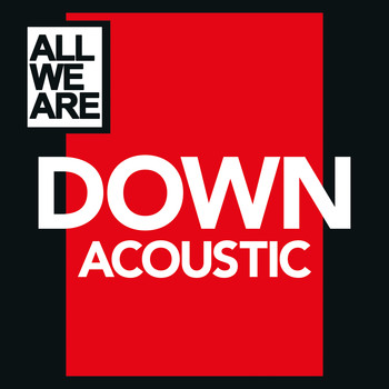 All We Are - Down (Acoustic)