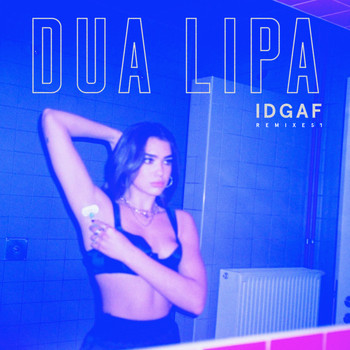 Dua Lipa - IDGAF (Remixes [Explicit])
