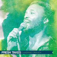 Andrae Crouch - Fresh Takes