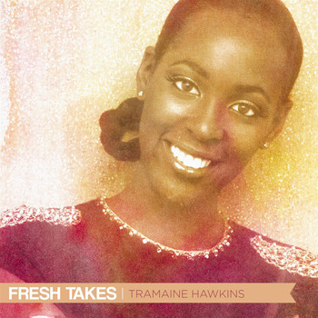 Tramaine Hawkins - Fresh Takes