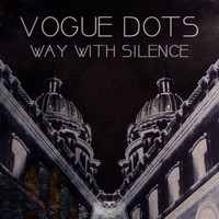 Vogue Dots - Way with Silence (Radio Version)