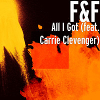 F&F - All I Got (feat. Carrie Clevenger)