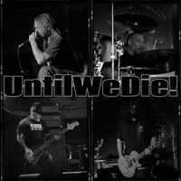 UntilWeDie! - Until We Die!