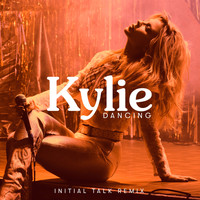 Kylie Minogue - Dancing (Initial Talk Remix)