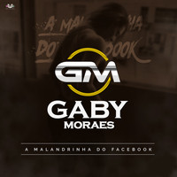 Gaby Moraes - A Malandrinha Do Facebook