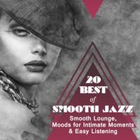 Various Artists - 20 Best of Smooth Jazz (Smooth Lounge, Moods for Intimate Moments & Easy Listening)