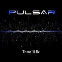 Pulsar - There I'll Be