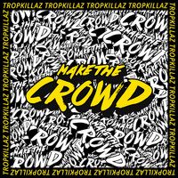 Tropkillaz - Make the Crowd
