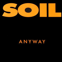 SOiL - Anyway