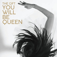 The Gift - You Will Be Queen