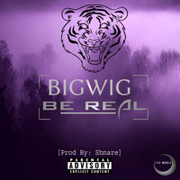 Bigwig - Be Real (Explicit)