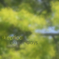 Skeptical - Better Days