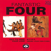 Fantastic Four - Got To Have Your Love/B.Y.O.F (Bring Your Own Funk)