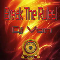 Dj Von - Break the Rules!