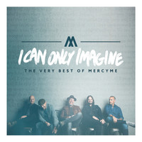 MercyME - I Can Only Imagine - The Very Best of MercyMe