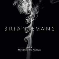 Brian Evans - Vol. 5 (More from the Archives)