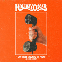 Holiday Oscar - I Can't Keep Checking My Phone (EP)