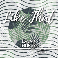 Isaak Thurber - Like That (feat. Løïs)