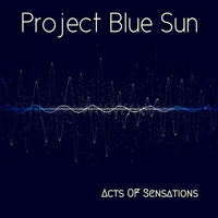 Project Blue Sun - Acts of Sensations