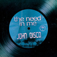 John Disco - The Need in Me