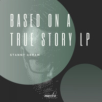 Stanny Abram - Based On A True Story LP