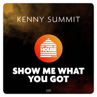 Kenny Summit - Show Me What You Got