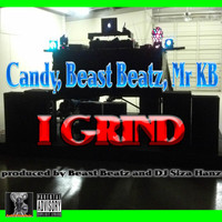 Candy - I Grind (with Beast Beatz, Mr KB & DJ Siza Hanz) (Explicit)