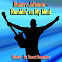 Robert Johnson - Ramblin' on My Mind (Stuart Hampton Remix)