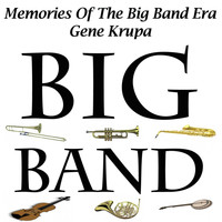 Gene Krupa - Memories Of The Big Band Era - Gene Krupa