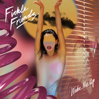 Fickle Friends - Wake Me Up