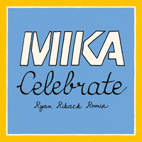 MIKA - Celebrate (Ryan Riback Remix)