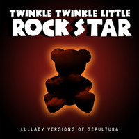 Twinkle Twinkle Little Rock Star - Lullaby Versions of Sepultura