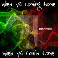 The Trees - When Ya Coming Home