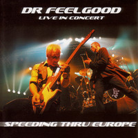 Dr. Feelgood - Speeding Thru Europe (Live in Concert)