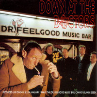 Dr. Feelgood - Down at the Doctors (Recorded Live on 24th & 25th January 1994 at The Dr. Feelgood Music Bar, Canvey Island, Essex)