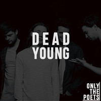 Only The Poets - Dead Young