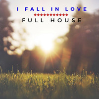 Full House - I Fall In Love