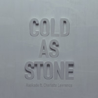 Kaskade feat. Charlotte Lawrence - Cold as Stone