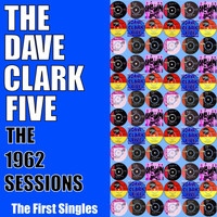 The Dave Clark Five - The 1962 Sessions - The First Singles