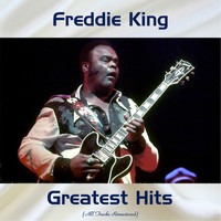 Freddie King - Freddie King Greatest Hits (Remastered 2018)